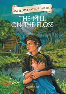 The Mill on the Floss : Illustrated Classics