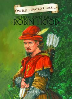 The Merry Adventures of Robin Hood : Illustrated Classics