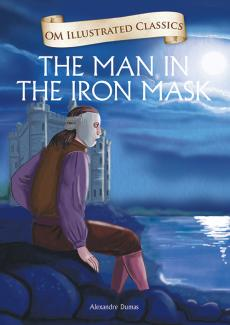 The Man in the Iron Mask : Illustrated Classics